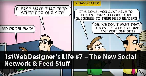 1stWebDesigner's Life #7 – The New Social Network & Feed Stuff