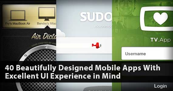 40 Beautifully Designed Mobile Apps With Excellent UI Experience in Mind