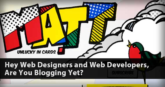 Hey Web Designers and Web Developers, Are You Blogging Yet?