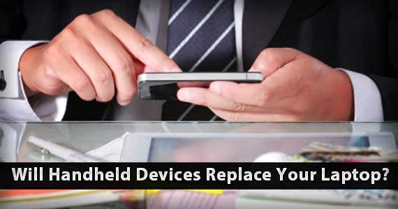 Will Handheld Devices Replace Your Laptop?