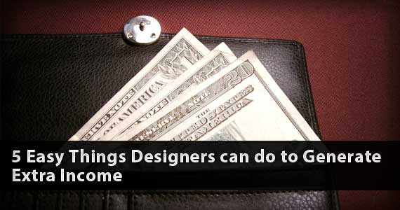 5 Easy Things Designers can do to Generate Extra Income