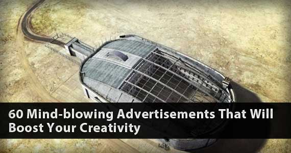 60 Mind-blowing Advertisements That Will Boost Your Creativity