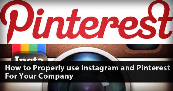 How to Properly Use Instagram and Pinterest For Your Company