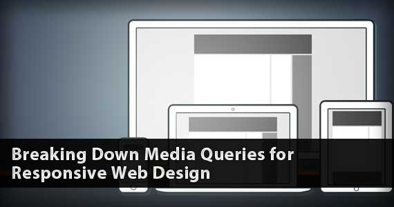 Breaking Down Media Queries for Responsive Web Design