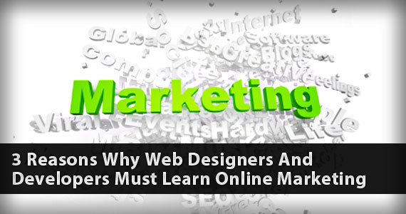 3 Reasons Why Web Designers And Developers Must Learn Online Marketing