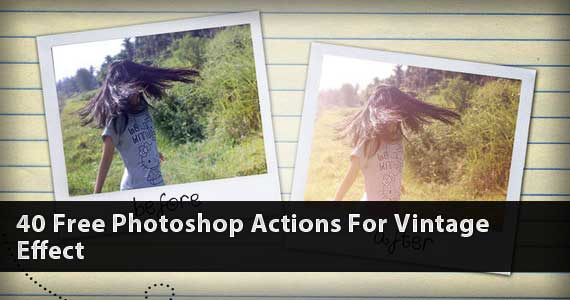 40 Free Photoshop Actions For Vintage Effect