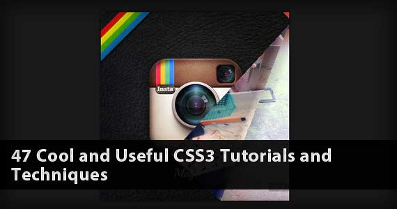 47 Cool and Useful CSS3 Tutorials and Techniques