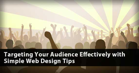 Targeting Your Audience Effectively with Simple Web Design Tips