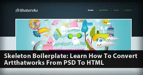 Skeleton Boilerplate: Learn How To Convert Artthatworks From PSD To HTML
