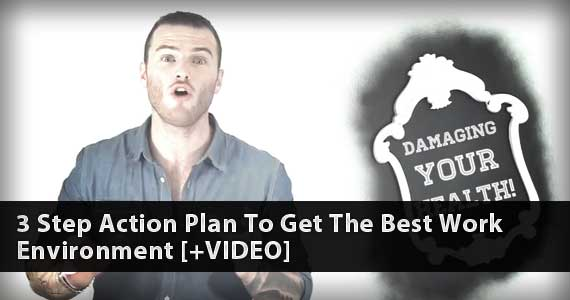 3-Step Action Plan to Get the Best Work Environment [+VIDEO]