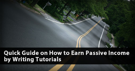Quick Guide on How to Earn Passive Income by Writing Tutorials