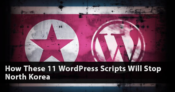 How These 11 WordPress Scripts Will Stop North Korea