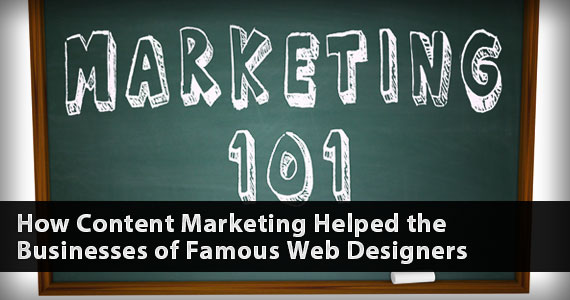 How Content Marketing Helped the Businesses of Famous Web Designers