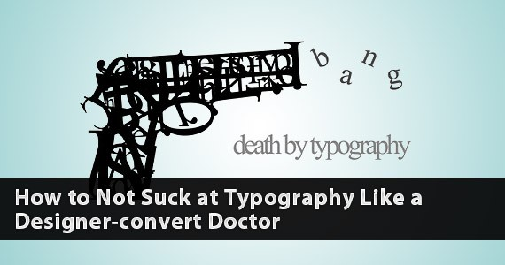How to Not Suck at Typography Like a Designer-convert Doctor