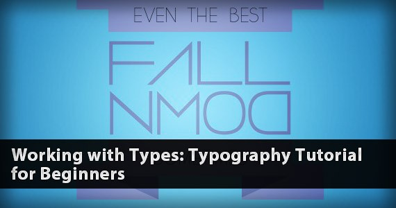 Working with Types: Typography Design Tutorial for Beginners
