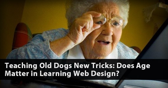 Teaching Old Dogs New Tricks: Does Age Matter in Learning Web Design?