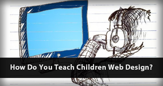 How Do You Teach Children Web Design?
