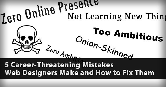5 Career-Threatening Mistakes Web Designers Make and How to Fix Them
