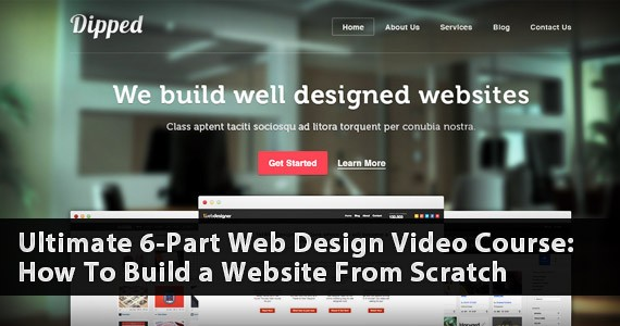 Ultimate 6-Part Web Design Video Course: How To Build a Website From Scratch