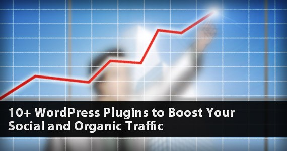 10+ WordPress Plugins to Boost Your Social and Organic Traffic