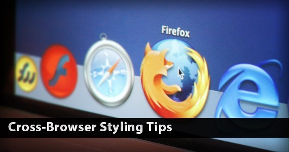 Simple Yet Important Cross-Browser Styling Tips Everyone Should Know