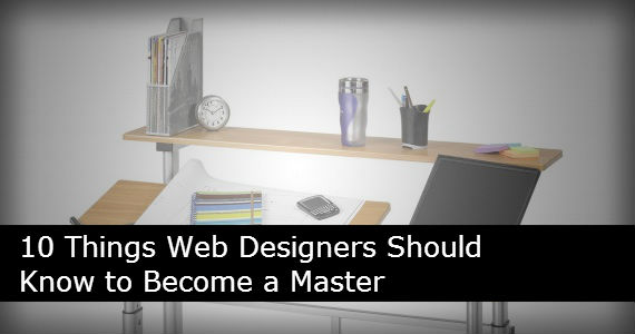 10 Things Web Designers Should Know to Become a Master