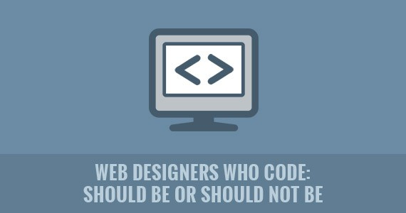 Web Designers Who Code: Should Be or Should Not Be