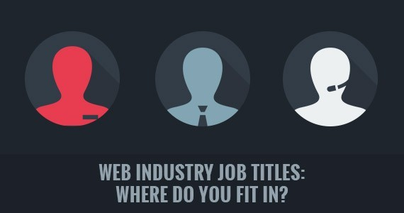 Web Industry Job Titles: Where Do You Fit In?