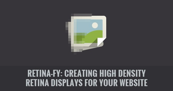 Retina-fy: Creating High Density Retina Displays for Your Website