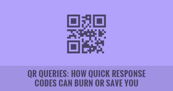 QR Queries: How Quick Response Codes Can Burn or Save You