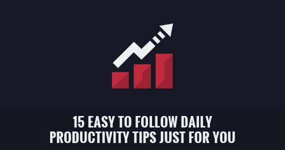 15 Easy to Follow Daily Productivity Tips Just for You