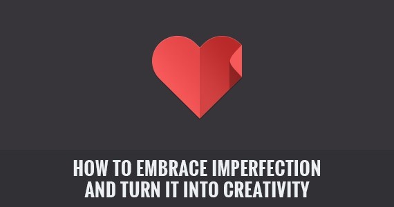 How to Embrace Imperfection and Turn It Into Creativity