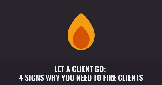 Let A Client Go: 4 Signs Why You Need to Fire Clients