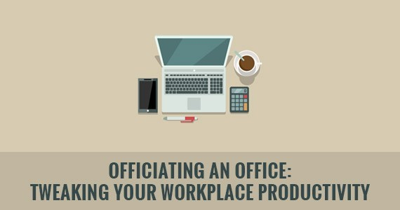 Officiating an Office: Tweaking Your Workplace Productivity