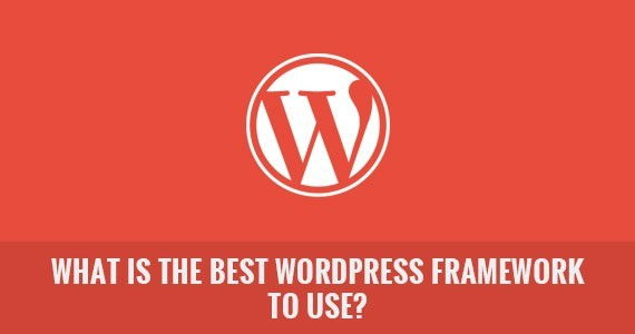 What is the Best WordPress Framework to Use?