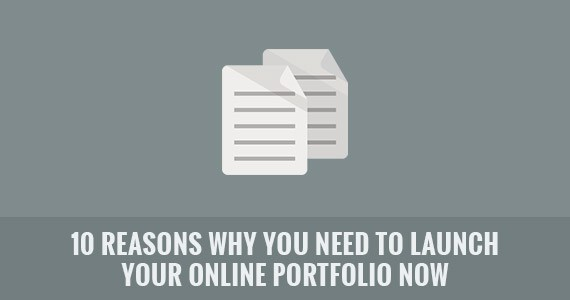 10 Reasons Why You NEED to Launch Your Online Portfolio NOW
