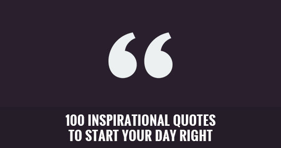 100 Inspirational Quotes to Start Your Day Right