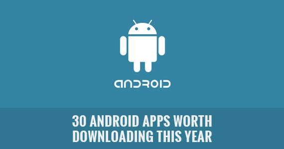 30 Android Apps Worth Downloading This Year