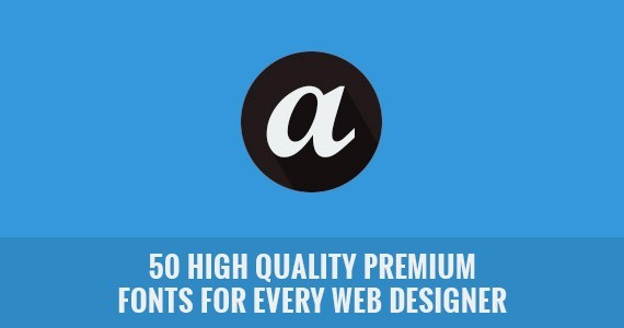 50 High Quality Premium Fonts for Every Web Designer