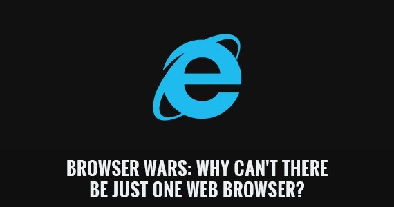 Browser Wars: Why Can't There Be Just One Web Browser?