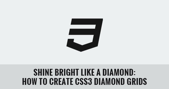 Shine Bright like a Diamond: How to Create CSS3 Diamond Grids