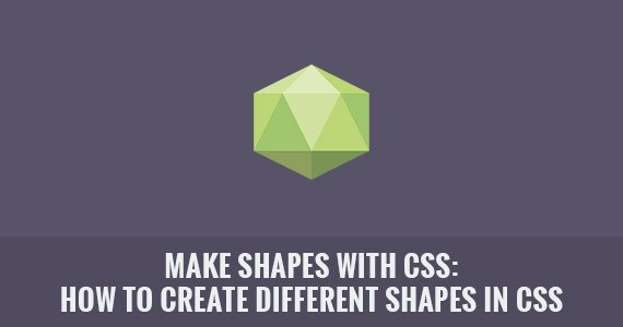 Make Shapes with CSS: How to Create Different Shapes in CSS