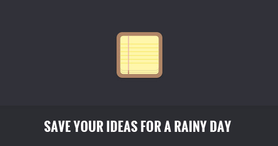 Save Your Ideas for a Rainy Day