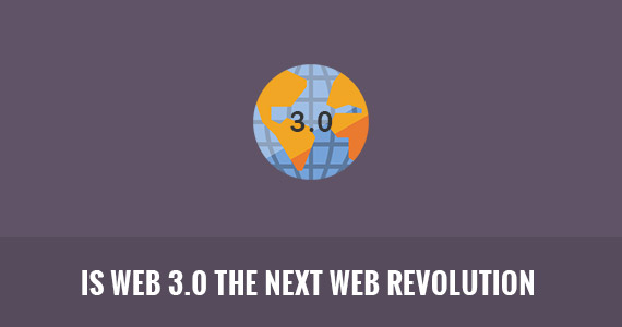 Is Web 3.0 the Next Web Revolution?
