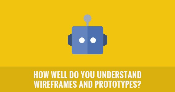 How Well Do You Understand Wireframes and Prototypes?