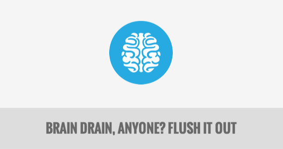 Brain Drain, Anyone? Flush It Out
