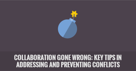 Collaboration Gone Wrong: Key Tips in Addressing and Preventing Conflicts