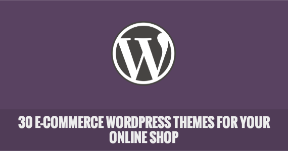 30 e-Commerce WordPress Themes for Your Online Shop