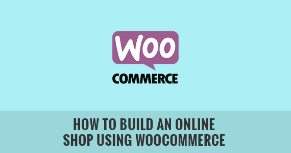 How to Build an Online Shop Using WooCommerce