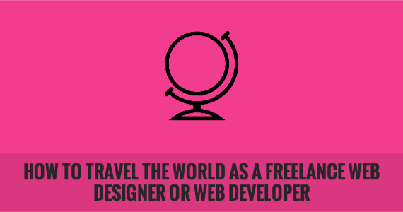 How to Travel the World as a Freelance Web Designer or Web Developer